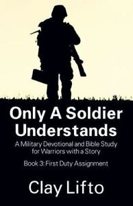 Only a Soldier Understands: A Military Devotional and Bible Study for Warriors