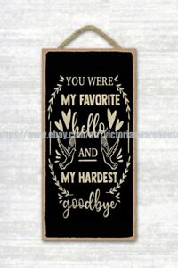you were my favorite hello and my hardest goodbye memorial wood sign wall art