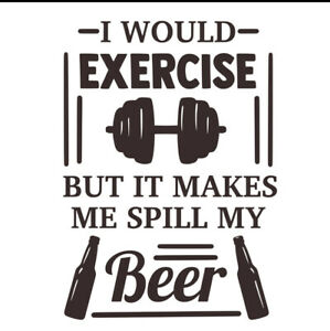 """3"""" Sticker I Would Exercise But It Makes Me Spill My Beer Weight Gym"""