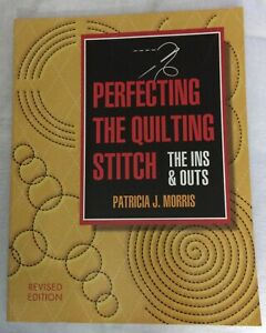 Perfecting the Quilting Stitch: The Ins and Outs Revised Edition LIKE NEW $29.99