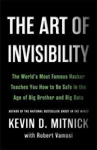 The Art of Invisibility: The World#x27;s Most Famous Hacker Teaches You How to Be S $10.13