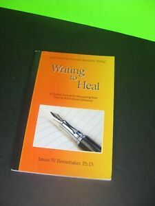 WRITING TO HEAL Journal For Recovering From Trauma Upheaval by Pennebaker PB $29.95