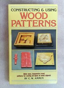 CONSTRUCTING AND USING WOOD PATTERNS AMMEN 1st ED. 1st PRINTING 1983 PB