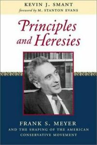 Principles and Heresies: Frank S. Meyer and the Shaping of the American Conserva $11.50