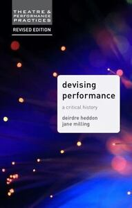 Devising Performance: A Critical History by Heddon Deirdre Milling Jane
