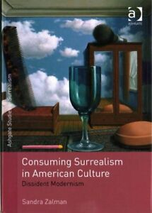 Studies in Surrealism: Consuming Surrealism in American Culture : Dissident...