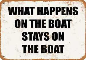 Metal Sign - What Happens on the Boat Stays on the Boat- Vintage Look