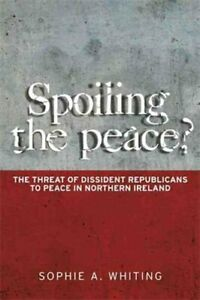 Spoiling the Peace? : The Threat of Dissident Republicans to Peace in...