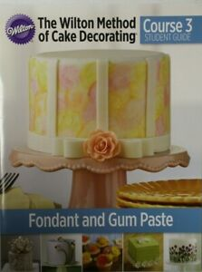 Wilton Method of Cake Decorating Course 3 Student Guide (English)