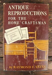 Antique Reproductions for the Home Craftsman by Raymond F. Yates Copyright 1950 $10.00