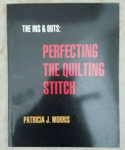 The Ins amp; Outs: Perfecting The Quilting Stitch by Patricia Morris $8.00