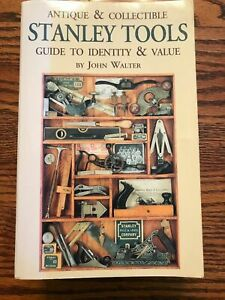 Antique and Collectible Stanley Tools Guide to Identity amp; Value By John Walter $110.00