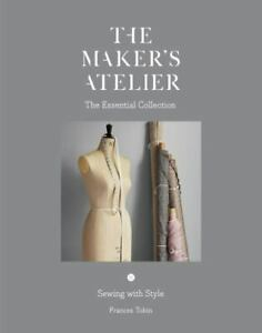 The Maker#x27;s Atelier: The Essential Collection: Sewing with Style by Tobin Fran $36.77
