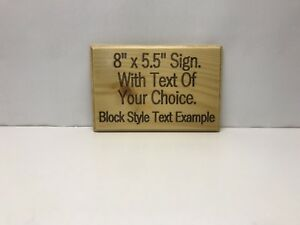 5.5quot; x 8quot; custom made wood sign with quot; text of your choicequot; Makes great gifts.