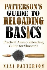 Patterson's Guide to Reloading Basics: Practical Ammo Reloading Guide for Sho…