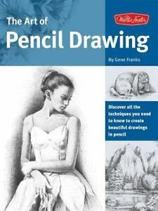 The Art of Pencil Drawing: Discover All the Techniques You Need to Know to Creat