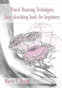 Pencil Drawing Techniques: Easy sketching book for beginners by Brand Marco T.