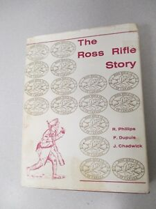 The Ross Rifle Story (Ross Rifle Co. of Canada) Historical Appraisal R. Phillips