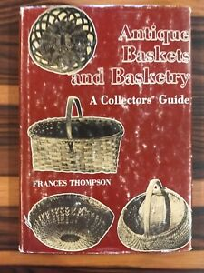 ANTIQUE BASKETS AND BASKETRY A Collector#x27;s Guide 1977 First Ed Frances Thompson $18.77