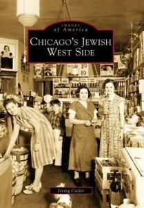 Images of America: Chicago's Jewish West Side by Irving Cutler (2009 Paperback)