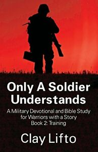 Only A Soldier Understands - A Military Devotional and Bible Study for Warrio…