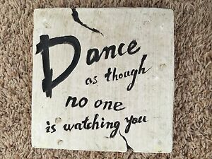Pottery 7X7quot; Inspiration Sign: DANCE as Though No One is Watching You