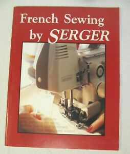 French Sewing by Serger w   Patterns by Kathy McMakin 1988 48 pages $11.95