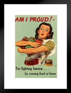 Poster Foundry WPA War Propaganda Am I Proud Im Fighting Famine by Canning Food