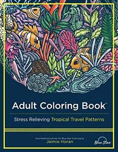Adult Coloring Book: Stress Relieving Tropical Travel Patterns by Blue Star C… $19.95