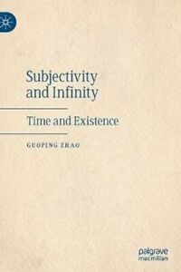 Subjectivity and Infinity Time and Existence by Guoping Zhao 9783030455897 $113.41