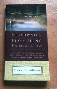 FRESHWATER FLY FISHING TIPS FROM THE PROS BOOK BY MARK D. WILLIAMS 1998