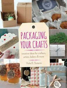 Packaging Your Crafts : Creative Ideas for Crafters Artists Bakers and... $12.00
