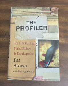 The Profiler : My Life Hunting Serial Killers and Psychopaths by Pat Brown HC DJ