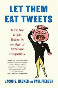 Let them Eat Tweets: How the Right Rules in an Age of Extreme Inequality by H… $29.95