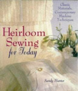 Heirloom Sewing for Today: Classic Materials Contemporary Machine Technique... $12.95