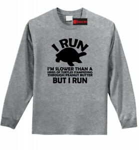 I Run Slower Than Turtles In Peanut Butter But I Run Funny LS T Shirt Gym Z1