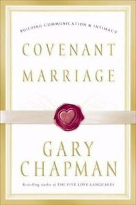 Covenant Marriage : Building Communication and Intimacy by Gary Chapman