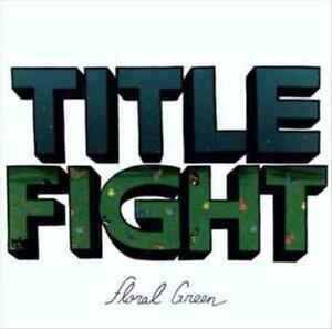TITLE FIGHT FLORAL GREEN NEW VINYL RECORD $26.26