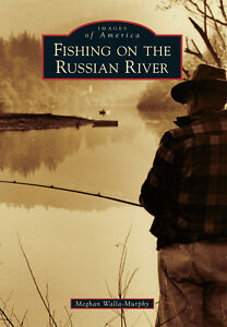 Fishing on the Russian River Images of America CA Arcadia Publishing