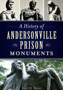 A History of Andersonville Prison Monuments Civil War Series GA $16.99