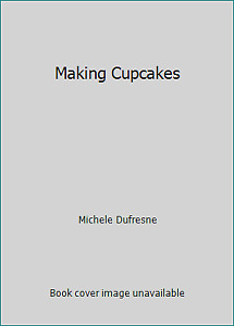 Making Cupcakes  (ExLib) by Michele Dufresne