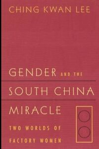 Gender and the South China Miracle: Two Worlds of Factory Women by Lee Ching…