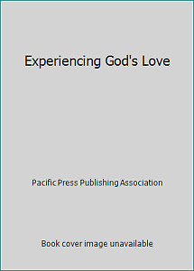 Experiencing God's Love by Pacific Press Publishing Association