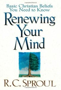 Renewing Your Mind: Basic Christian Beliefs You Need to Know by Sproul, R. C.