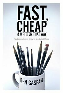 Fast Cheap and Written That Way : Top Screenwriters on Writing for a...
