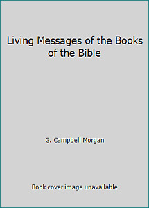 Living Messages of the Books of the Bible by G. Campbell Morgan