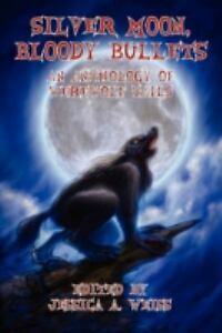 Silver Moon Bloody Bullets : An Anthology of Werewolf Tails  (ExLib)
