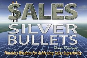 Sales Silver Bullets : Timesless Wisdom for Achieving Sales Superiority