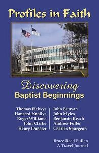 Profiles in Faith : Discovering Baptist Beginnings by Bruce Reed Pullen