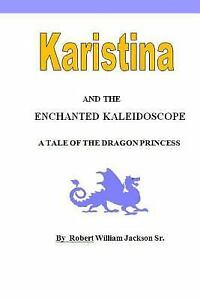 Karistina and the Enchanted Kaleidoscope : A Tale of the Dragon Princess